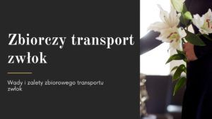 Read more about the article Zbiorczy transport zwłok – wady i zalety